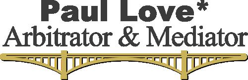 Paul E. Love* Arbitrator & Lawyer
